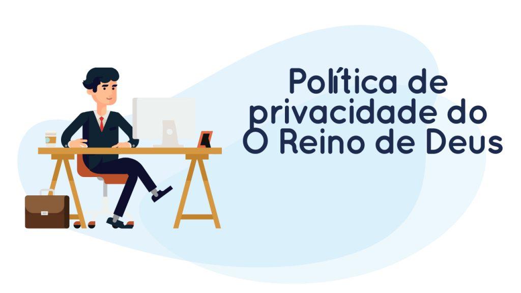 política de privacidade O Reino de Deus