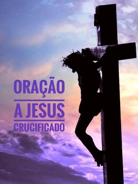 oracao a nosso senhor jesus cristo crucificado 5ea48f69c18e9